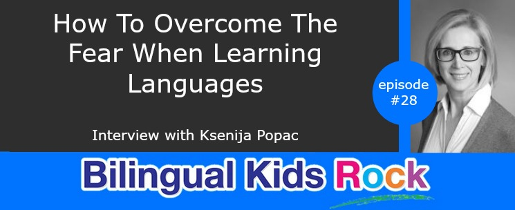 028: How To Overcome Fear When Learning Languages? With Ksenija Popac